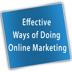 Effective Ways of Doing Online Marketing