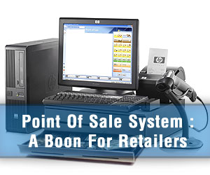Point Of Sale System: A Boon For Retailers.