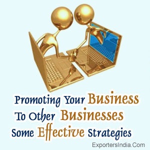 Promoting Your Business To Other Businesses: Some Effective Strategies